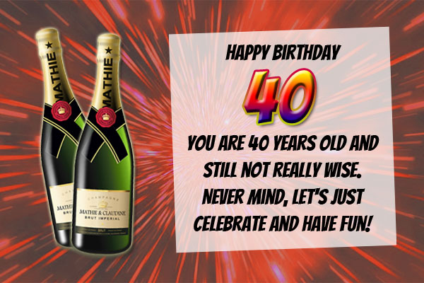 Champagne for 40th Birthday
